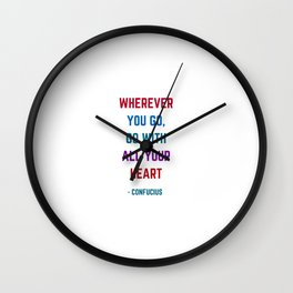 WHEREVER YOU GO - GO WITH ALL YOUR HEART - Confucius Inspiration Quote Wall Clock