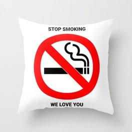 Stop Smoking We Love You Throw Pillow