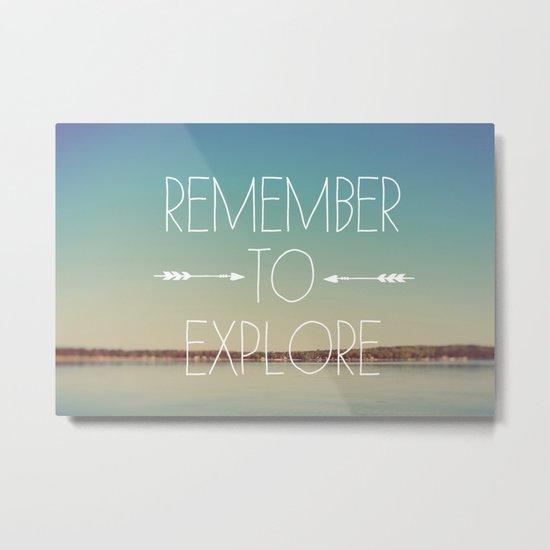 Remember to Explore Metal Print