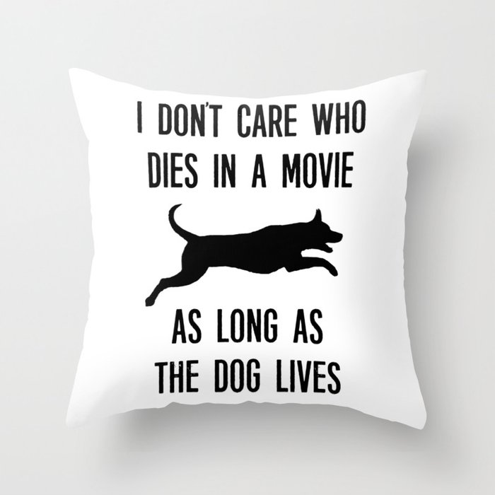 I Don't Care Who Dies In A Movie As Long As The Dog Lives Throw Pillow