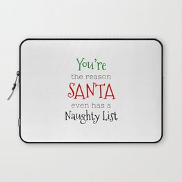 You're the reason Santa even has a Naughty list Laptop Sleeve