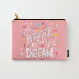 Be Brave Enough To Dream Carry-All Pouch