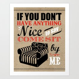 If You Don't Have Anything Nice To Say, Come Sit By Me Art Print