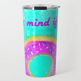 Donut mind if I do Travel Mug