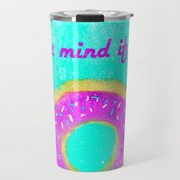 Donut mind if I do Travel Mug