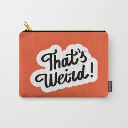 that's weird! Carry-All Pouch