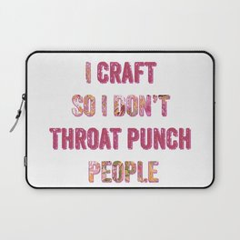 I craft so I don't throat punch people Laptop Sleeve