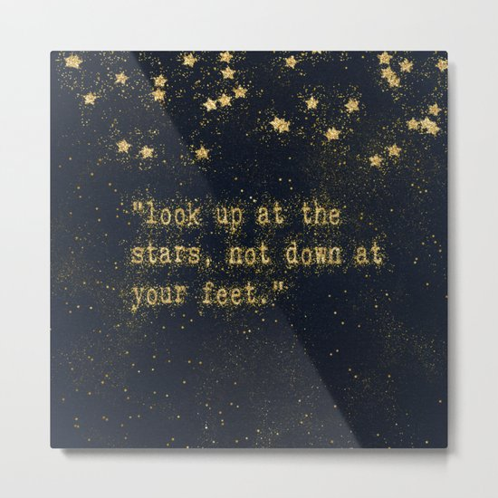 Look up at the stars,not down at your feet- gold glitter effect Typography on dark #Society6 Metal Print