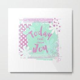 Today I Choose Joy Happy Inspirational Quote Metal Print