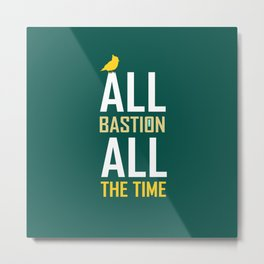 All Bastion All The Time Metal Print