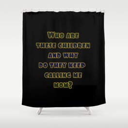 """Funny """"Who Are These Children"""" Joke Shower Curtain"""