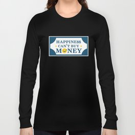 Happiness can't buy Money Long Sleeve T-shirt