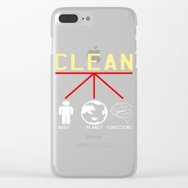 """""""Clean Body Planet And Conscience"""" simple and sensible tee design. Makes a great and nice gift too!  Clear iPhone Case"""