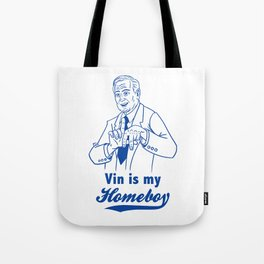 Vin is my homeboy Tote Bag