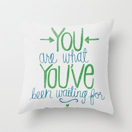 You Are What You've Been Waiting For Throw Pillow