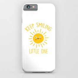 Keep Smiling Little One, Quote iPhone Case