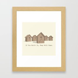 If You Built It, They Will Come. Framed Art Print