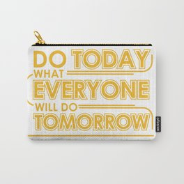 Do Today What Everyone Will Do Tomorrow. Carry-All Pouch