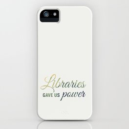 Libraries gave us power iPhone Case