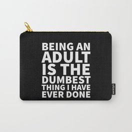Being an Adult is the Dumbest Thing I have Ever Done (Black & White) Carry-All Pouch