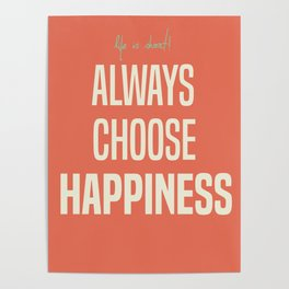 Always choose happiness, positive quote, inspirational, happy life, lettering art Poster