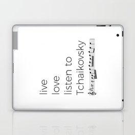 Live, love, listen to Tchaikovsky Laptop & iPad Skin