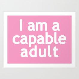 I am a capable adult Art Print