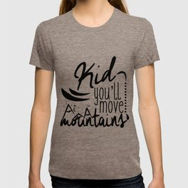 Kid,you'll move mountains 1 T-shirt