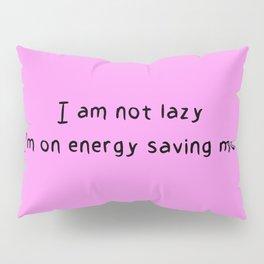 I am not lazy I'm on energy saving mode Pillow Sham