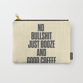 No bullshit, just booze and good coffee, inspirational quote, positive thinking, feelgood Carry-All Pouch