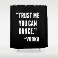 vodka Shower Curtains featuring TRUST ME YOU CAN DANCE - VODKA (BLACK) by CreativeAngel