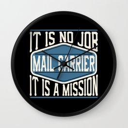 Mail Carrier  - It Is No Job, It Is A Mission Wall Clock