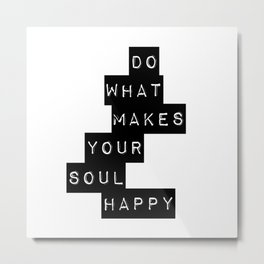 Do What Makes your soul Happy Quote Metal Print
