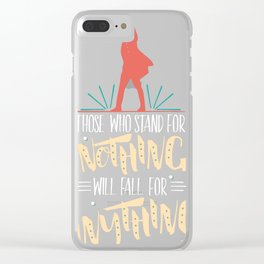 Those Who Stand For Nothing Will Fall For Anything - Hamilton Clear iPhone Case
