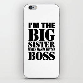 I'm the Big Sister Which Makes Me the Boss iPhone Skin