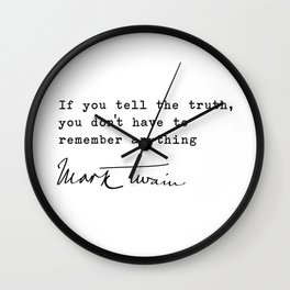 If you tell the truth, you don't have to remember anything ― Mark Twain Wall Clock