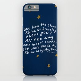 """""""See How The Stars Shine So Brightly Above You? All The Way Down Here On Earth, You Were Made To Shine Brightly, Too."""" iPhone Case"""