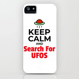 KEEP CALM AND Search For UFOS iPhone Case