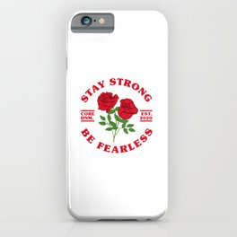 Stay strong, be fearless, motivational words and roses. iPhone Case