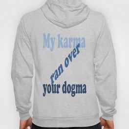 My Karma Ran Over Your Dogma Hoody
