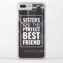 SISTERS ARE THE PERFECT BEST FRIEND Clear iPhone Case
