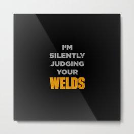 I'm Silently Judging Your Welds Welder Funny Metal Print