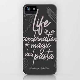 Federico Fellini on life, magic and pasta, inspirational quote, funny sentence, kitchen wall decor iPhone Case