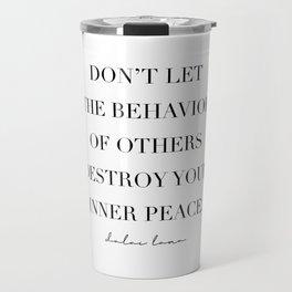 Din't Let the Behavior of Others Destroy Your Inner Peace. -Dalai Lama Travel Mug