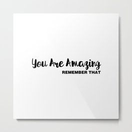 You Are Amazing / Remember That Metal Print