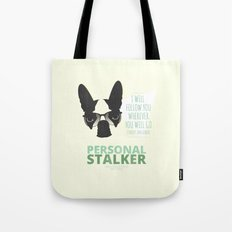 Boston Terrier: Personal Stalker. Tote Bag