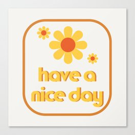 Have a nice day! Canvas Print