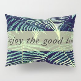 Enjoy the good time Pillow Sham