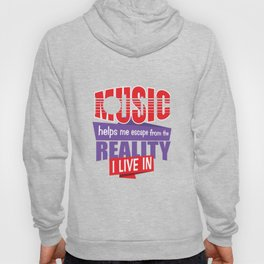 Music Helps Me Escape Reality I Live In - Music Lover Music Therapy Gift Hoody