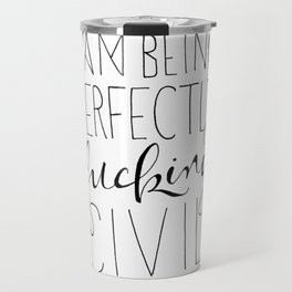 """""""I am being perfectly fucking civil"""" with feathers Travel Mug"""